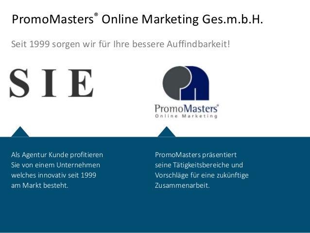 Als Agentur Kunde profitieren Sie von einem Unternehmen welches innovativ seit 1999 am Markt besteht. PromoMasters präsent...
