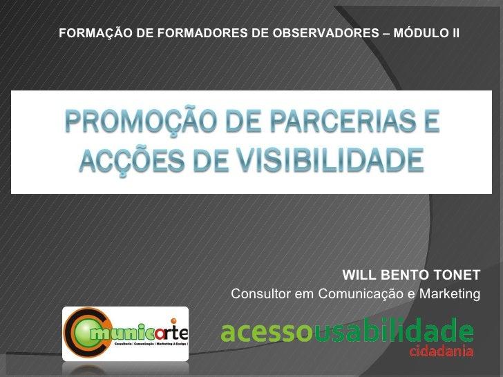 WILL BENTO TONET Consultor em Comunicação e Marketing FORMAÇÃO DE FORMADORES DE OBSERVADORES – MÓDULO II