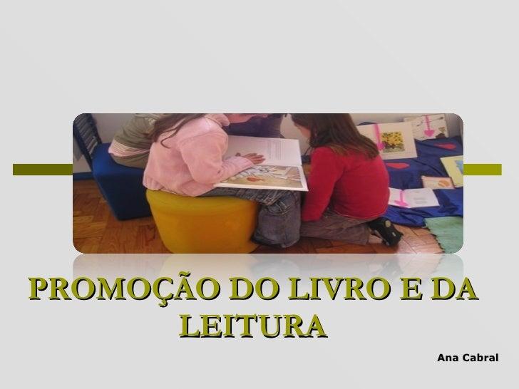 PROMOÇÃO DO LIVRO E DA LEITURA Ana Cabral