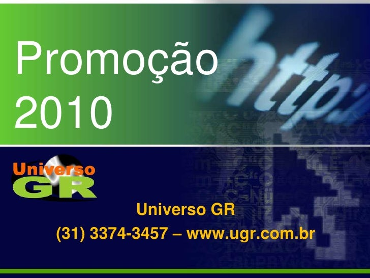 Promoção 2010<br />Universo GR<br />(31) 3374-3457 – www.ugr.com.br<br />