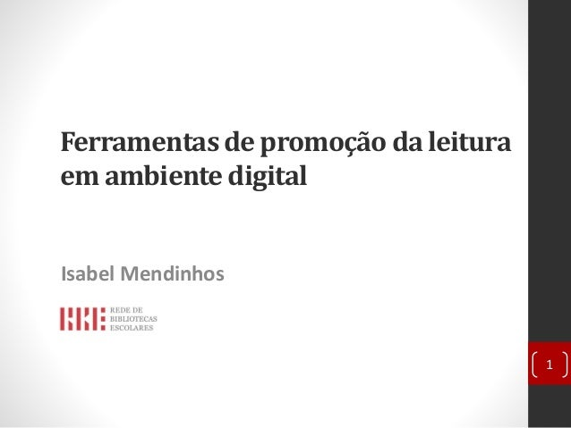 Ferramentas de promoção da leitura em ambiente digital Isabel Mendinhos 1