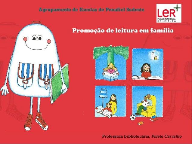 Agrupamento de Escolas de Penafiel Sudeste             Promoção de leitura em família                         Professora b...