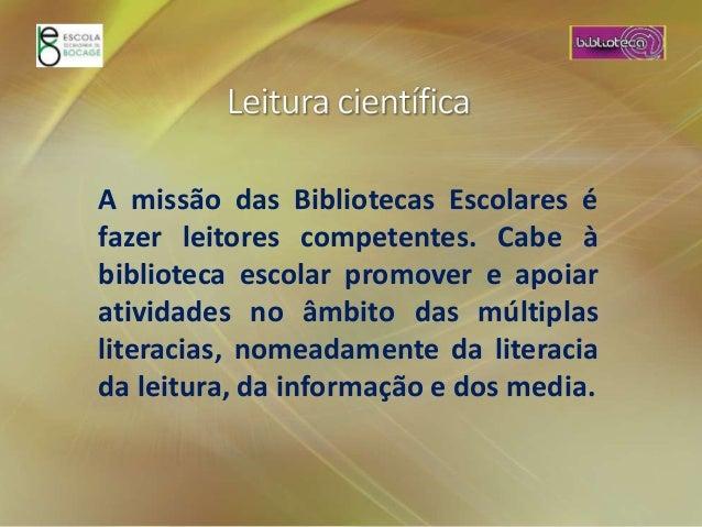 A missão das Bibliotecas Escolares é fazer leitores competentes. Cabe à biblioteca escolar promover e apoiar atividades no...