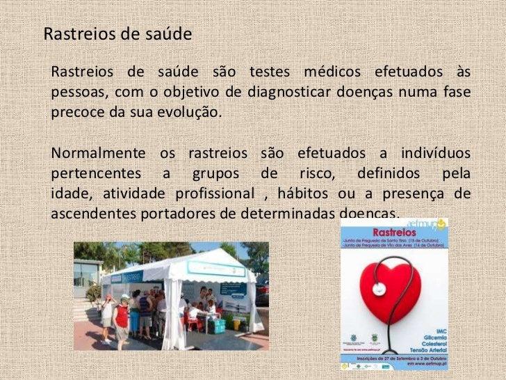 Rastreios de saúdeRastreios de saúde são testes médicos efetuados àspessoas, com o objetivo de diagnosticar doenças numa f...