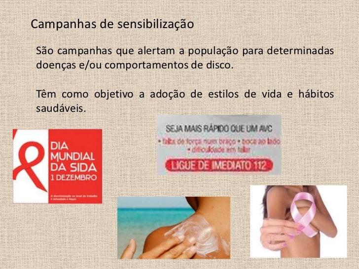 Campanhas de sensibilizaçãoSão campanhas que alertam a população para determinadasdoenças e/ou comportamentos de disco.Têm...