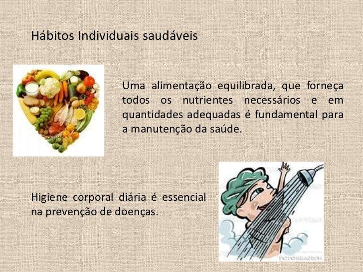 Hábitos Individuais saudáveis                  Uma alimentação equilibrada, que forneça                  todos os nutrient...