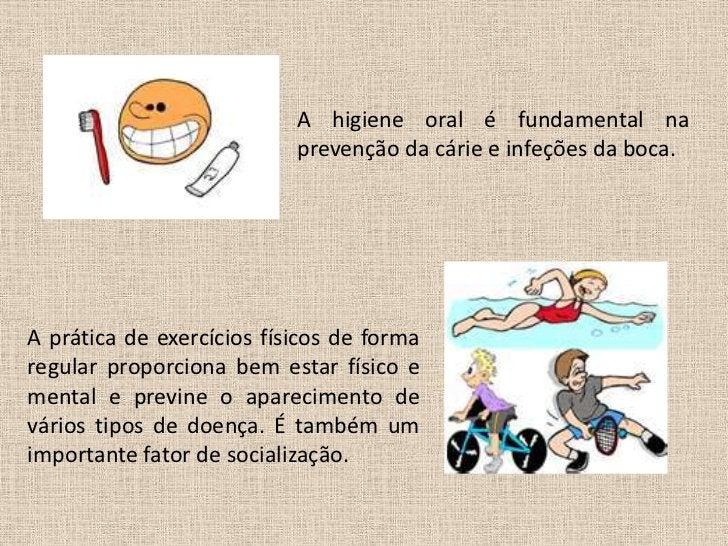 A higiene oral é fundamental na                           prevenção da cárie e infeções da boca.A prática de exercícios fí...