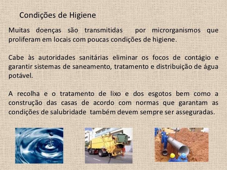 Condições de HigieneMuitas doenças são transmitidas        por microrganismos queproliferam em locais com poucas condições...