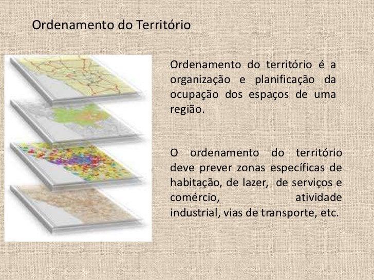 Ordenamento do Território                     Ordenamento do território é a                     organização e planificação...