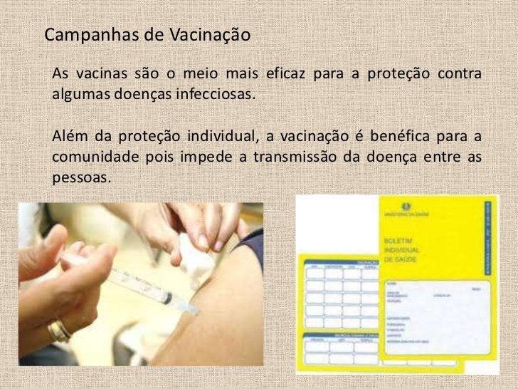 Campanhas de VacinaçãoAs vacinas são o meio mais eficaz para a proteção contraalgumas doenças infecciosas.Além da proteção...