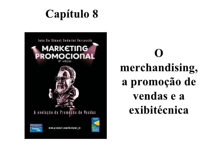 O merchandising, a promoção de vendas e a exibitécnica Capítulo 8