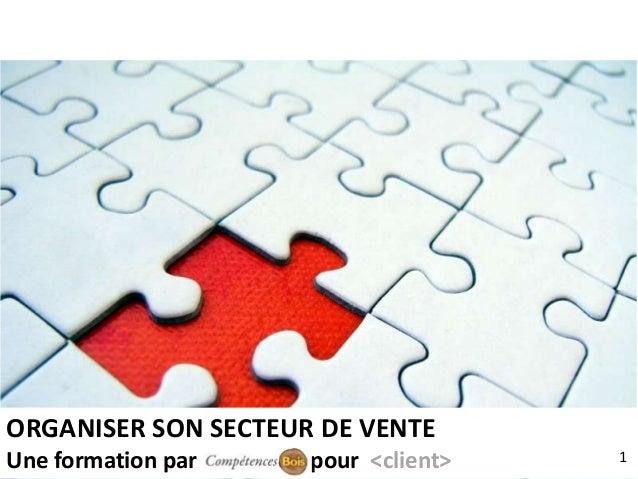 L'organisation commerciale par ORGANISER SON SECTEUR DE VENTE Une formation par pour <client> 1