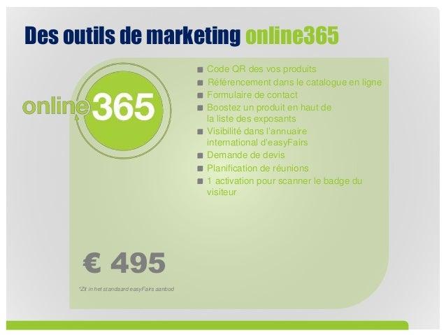 Des outils de marketing online365 € 495 *Zit in het standaard easyFairs aanbod Code QR des vos produits Référencement dans...