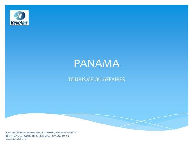 PANAMA  TOURISME OU AFFAIRES  Kevelair America Urbanizacion , El Carmen , Via Grecia casa 13B  RUC 2680969-1-845181 DV 54....