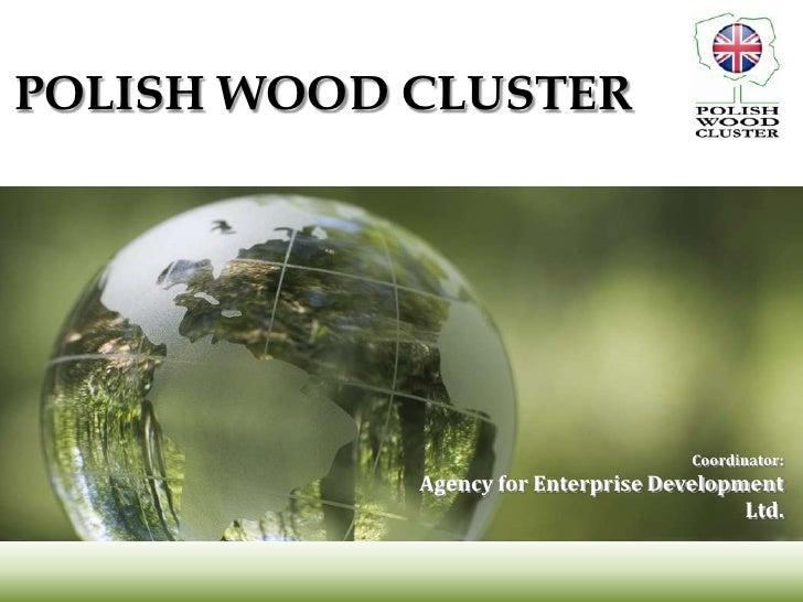 POLISH WOOD CLUSTER                                     Coordinator:            Agency for Enterprise Development         ...