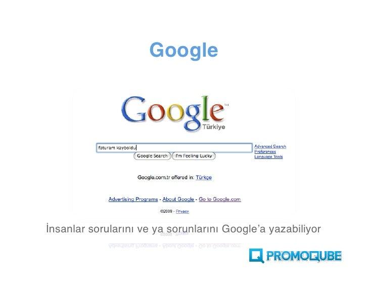 Google     İnsanlar sorularını ve ya sorunlarını Google'a yazabiliyor