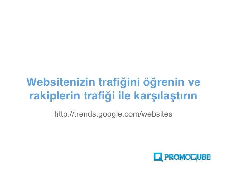 Websitenizin trafiğini öğrenin ve rakiplerin trafiği ile karşılaştırın      http://trends.Google.com/websites