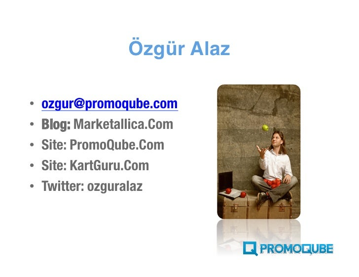 Özgür Alaz  •   ozgur@promoqube.com •   Blog: Marketallica.Com •   Site: PromoQube.Com •   Site: KartGuru.Com •   Twitter:...