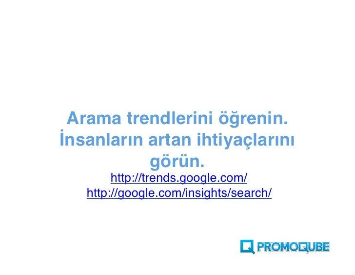 Arama trendlerini öğrenin. İnsanların artan ihtiyaçlarını görün.           http://trends.Google.com/      http://Google.co...