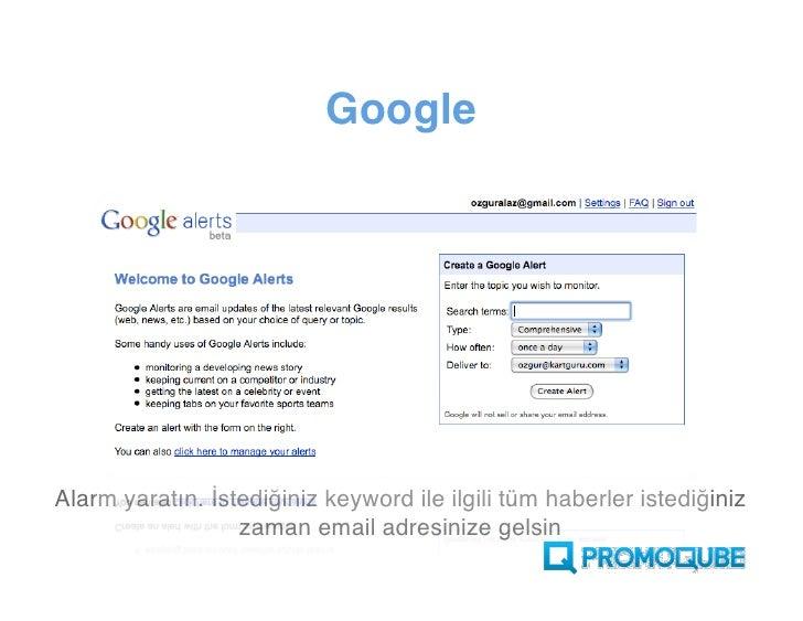 Google     Alarm yaratın. İstediğiniz keyword ile ilgili tüm haberler       istediğiniz zaman email adresinize gelsin