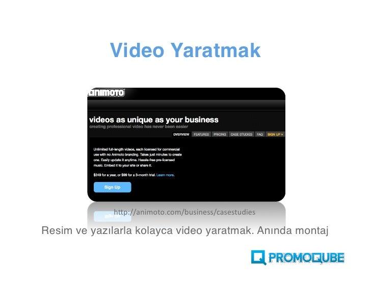 Video Yaratmak                   http://animoto.com/business/casestudies  Resim ve yazılarla kolayca video yaratmak. Anınd...
