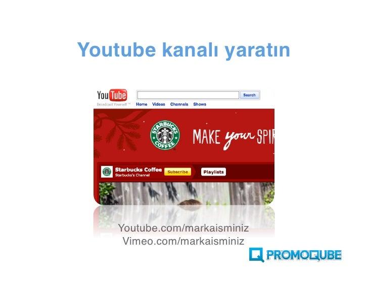 Youtube kanalı yaratın         Youtube.com/markaisminiz      Vimeo.com/markaisminiz