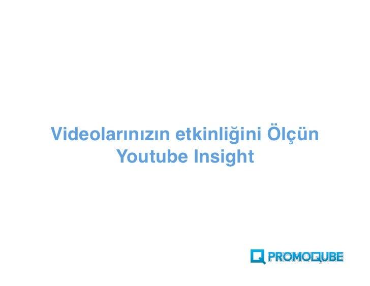 Videolarınızın etkinliğini ölçün        Youtube Insight