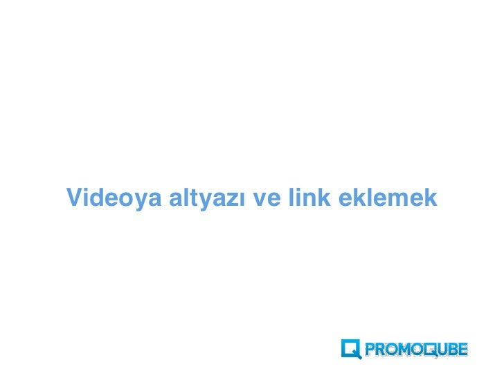 Videoya altyazı ve link eklemek