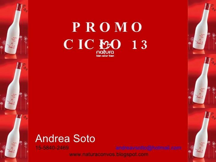 PROMO CICLO 13 Andrea Soto  15-5840-2469  [email_address] www.naturaconvos.blogspot.com