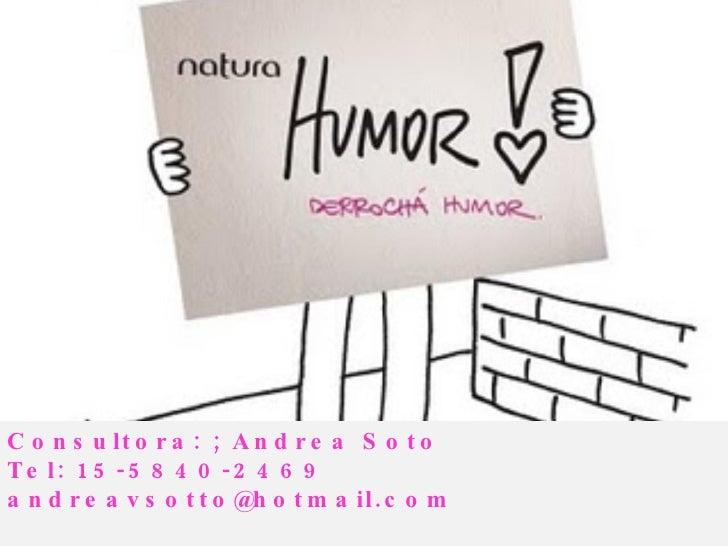 Consultora: ; Andrea Soto Tel: 15-5840-2469  [email_address] www.naturaconvos.blogspot.com