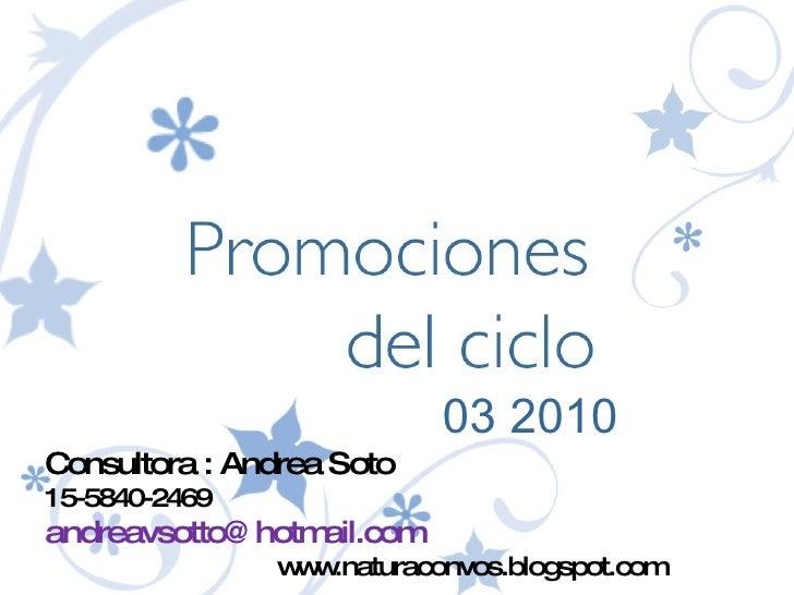 03 2010 Consultora : Andrea Soto 15-5840-2469  [email_address] www.naturaconvos.blogspot.com