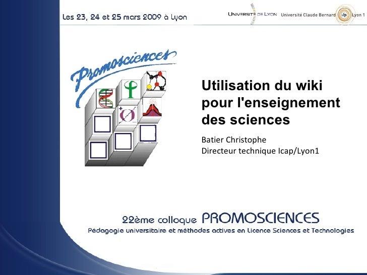 - Utilisation du wiki pour l'enseignement des sciences  Batier Christophe Directeur technique Icap/Lyon1