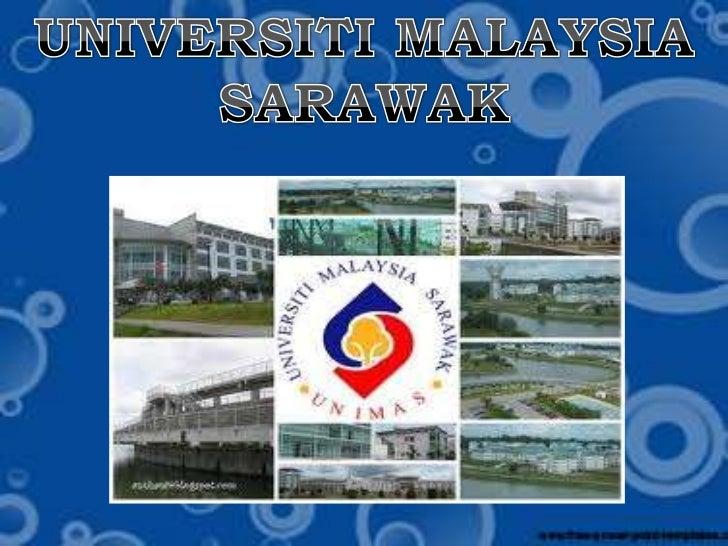 SEJARAH UNIMAS Universiti Malaysia Sarawak (UNIMAS) secara  rasmi ditubuhkan pada 24 Disember 1992.  Ia merupakan univers...