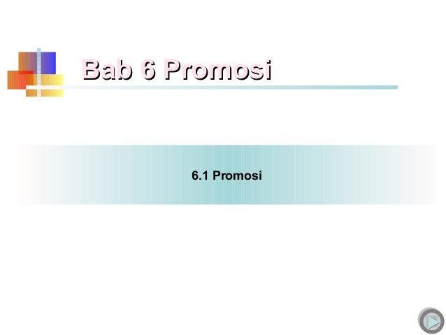Bab 6 Promosi       6.1 Promosi