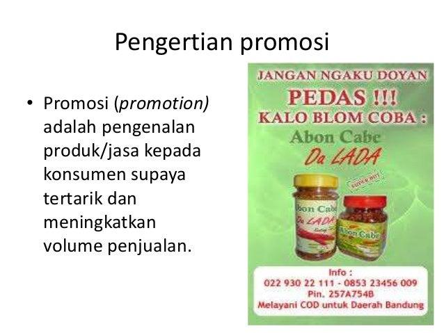 Pengertian promosi • Promosi (promotion) adalah pengenalan produk/jasa kepada konsumen supaya tertarik dan meningkatkan vo...