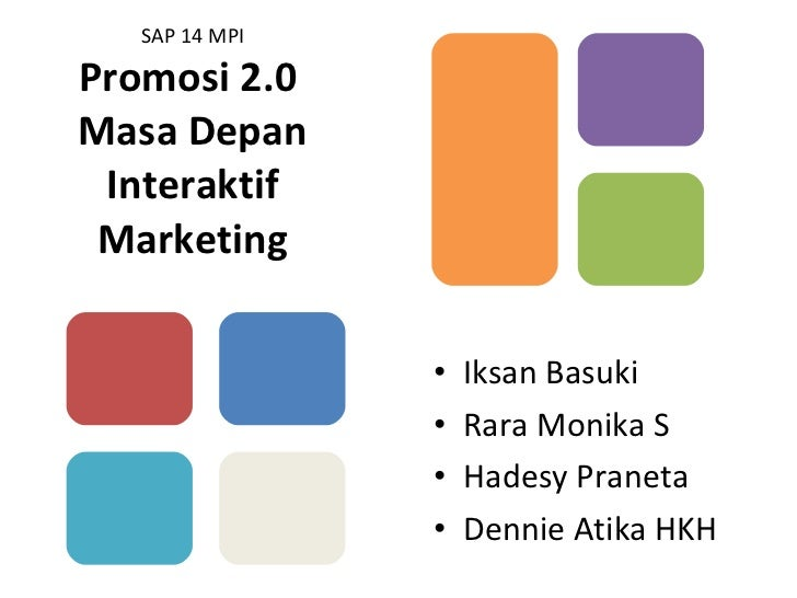 SAP 14 MPI Promosi 2.0  Masa Depan Interaktif Marketing <ul><li>Iksan Basuki </li></ul><ul><li>Rara Monika S </li></ul><ul...