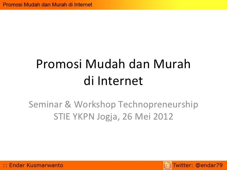 Promosi Mudah dan Murah        di InternetSeminar & Workshop Technopreneurship     STIE YKPN Jogja, 26 Mei 2012
