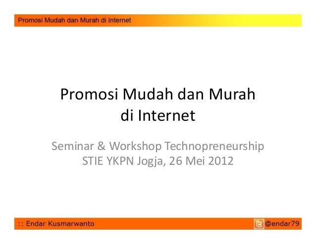 PromosiMudahdanMurah diInternet Seminar&WorkshopTechnopreneurship STIEYKPNJogja,26Mei2012