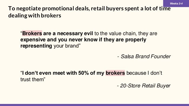 "To negotiate promotional deals, retail buyers spent a lot of time dealing with brokers ""Brokers are a necessary evil to th..."