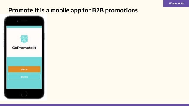 Promote.It is a mobile app for B2B promotions Weeks 9-10