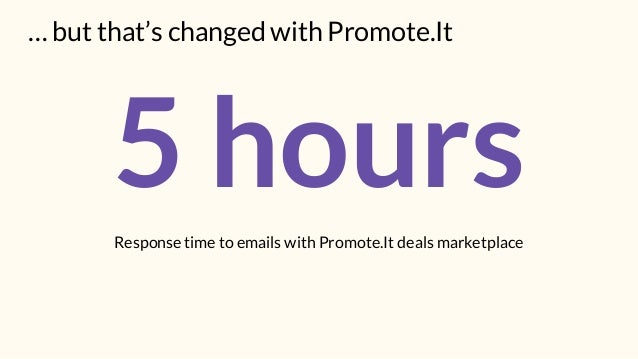 5 hoursResponse time to emails with Promote.It deals marketplace … but that's changed with Promote.It