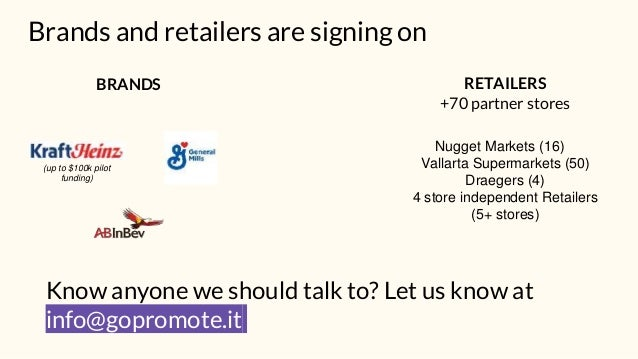 Know anyone we should talk to? Let us know at info@gopromote.it Brands and retailers are signing on (up to $100k pilot fun...
