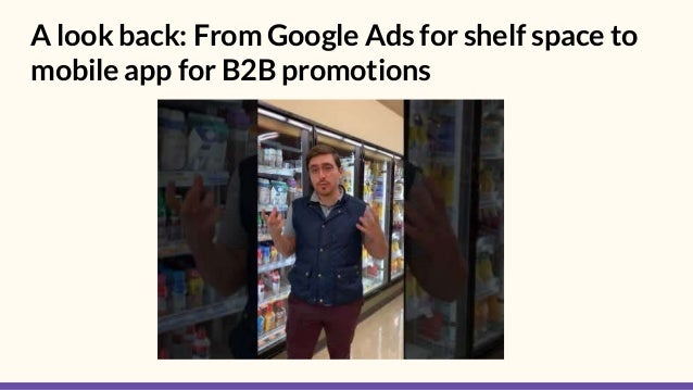 A look back: From Google Ads for shelf space to mobile app for B2B promotions