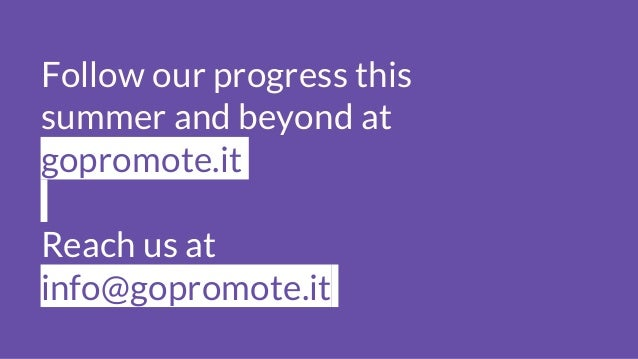 Follow our progress this summer and beyond at gopromote.it Reach us at info@gopromote.it
