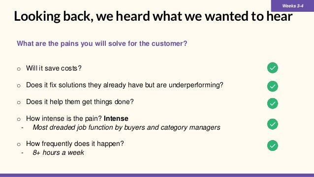 Looking back, we heard what we wanted to hear What are the pains you will solve for the customer? o Will it save costs? o ...