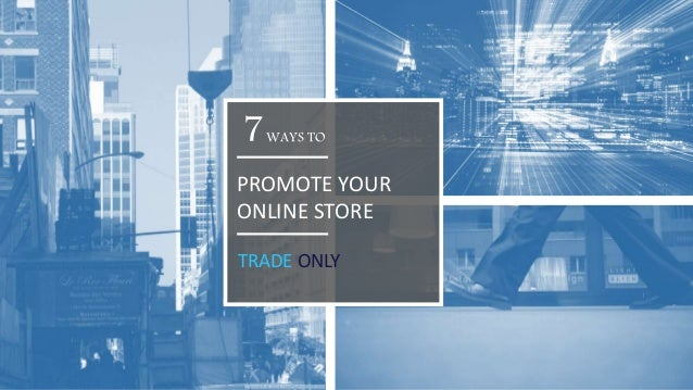 PROMOTE YOUR ONLINE STORE WAYS TO7 TRADE ONLY