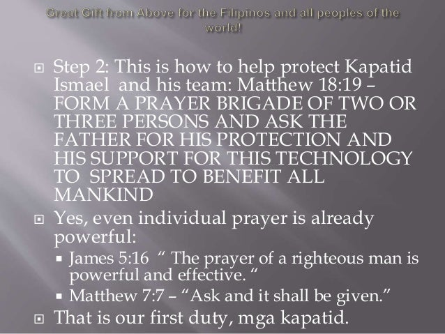  Step 2: This is how to help protect Kapatid Ismael and his team: Matthew 18:19 – FORM A PRAYER BRIGADE OF TWO OR THREE P...