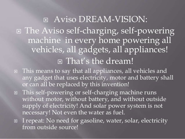  Aviso DREAM-VISION:  The Aviso self-charging, self-powering machine in every home powering all vehicles, all gadgets, a...