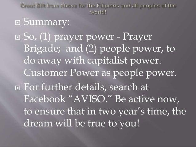 Summary:  So, (1) prayer power - Prayer Brigade; and (2) people power, to do away with capitalist power. Customer Power...