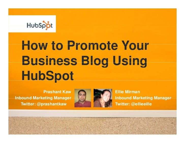 How to Promote Your   Business Blog Using        p   HubSpot               Prashant Kaw   Ellie Mirman Inbound Marketing M...
